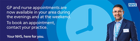 Evening and weekend GP and Nurse appointments find out more on our opening times page
